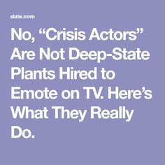 """No, """"Crisis Actors"""" Are Not Deep-State Plants Hired to Emote on TV. Here's What They Really Do."""
