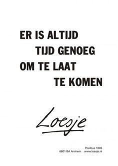 """""""Er is altijd tijd genoeg om te laat te komen"""" #Loesje"""