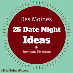 A list of 25 awesome date night ideas you and your sweetie can do in Des Moines! Created by Ashlen from The Kidsperts!