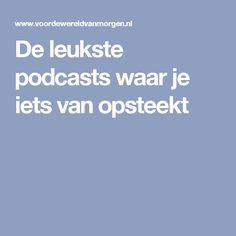 De leukste podcasts waar je iets van opsteekt