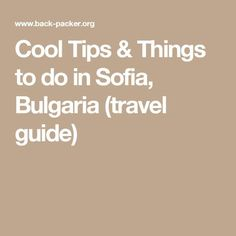 Cool Tips & Things to do in Sofia, Bulgaria (travel guide)