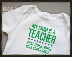 Teacher Mom or Dad - What Super Power Does Yours Have - Funny Baby Gift. $16.00, via Etsy.