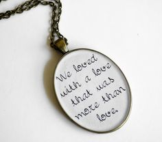 Edgar Allan Poe Quote Pendant- We loved with a love that was more than a love. $18.00, via Etsy.