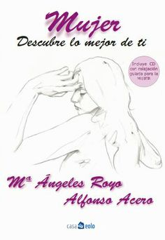 Llibre: Mujer, descubre lo mejor de ti de Ma. Ángeles Royo i Alfonso Acero