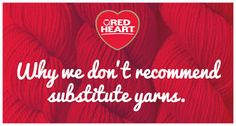 Red Heart does not recommend substitutes for discontinued colors and yarns. Find out the reasons why here.