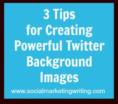 3 Tips for Creating Powerful Twitter Background Images http://socialmarketingwriting.com/3-tips-for-creating-powerful-twitter-background-images/