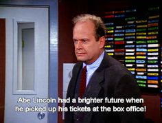 When someone asks how your job hunt is going. | 19 Frasier Comebacks To Use In Everyday Life