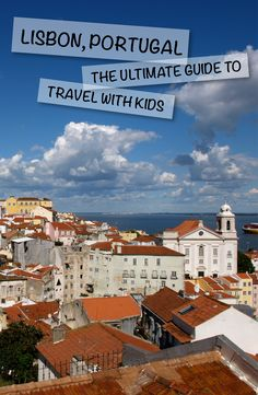 Lisbon, Portugal: The Ultimate Guide with Kids
