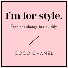 I'm for Style...Coco Chanel fashion quote