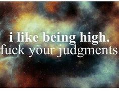 Maybe if you did you'd be be less  judgmental.