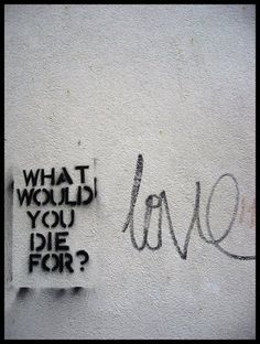 What would YOU die for ???