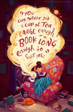 'You can never get a cup of tea large enough or a book long enough to suit me.' — C.S. Lewis   Art by Simini Blocker (via Bookstr/Facebook page).