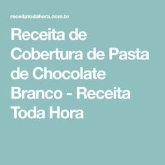 Receita de Cobertura de Pasta de Chocolate Branco - Receita Toda Hora