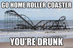 Go home roller coaster...