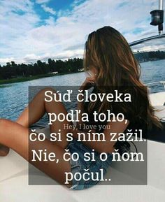 Posuzuj člověka podle toho, co jsi s ním zažil. Ne, co jsi o něm slyšel. True Quotes, Best Quotes, English Quotes, Feeling Happy, Wallpaper Quotes, Quotations, Humor, Words, Life