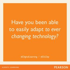 Have you been able to easily adapt to ever changing technology? #DLDay #DigitalLearning