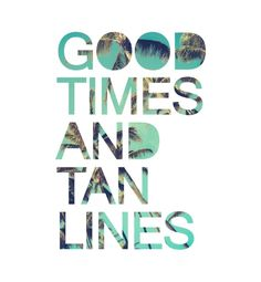 Good Times and Tan Lines Art Print by textboy Best Tanning Lotion, Tanning Tips, Tanning Cream, Spray Tan Tips, Tanning Quotes, Mobile Spray Tanning, Lines Quotes, Summer Quotes, Beach Quotes