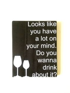 """Custom hand painted wood sign, funny drinking sign """"looks like you have alot on your mind, do you want to drink about it"""" with wine glasses on Etsy, $25.00"""