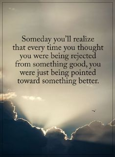 Positive Quotes about Life Someday You'll Realize being Rejected