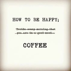 How To be Happy || Coffee