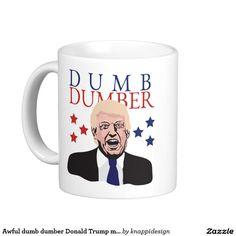 Awful dumb dumber Donald Trump mug  #donaldtrump #dumb #dumber #awful #satire #parody #election #president #usa #mug #politics