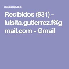 Recibidos (931) - luisita.gutierrez.f@gmail.com - Gmail
