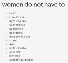I agree with most of these but if men should love women then women should love men it's called EQUALITY Feminist Quotes, Intersectional Feminism, Patriarchy, Women Empowerment, In This World, Lgbt, Wisdom, Thoughts, Sayings