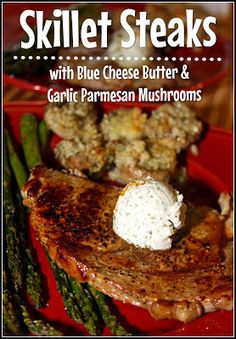 Anniversary Skillet Steaks with Blue Cheese Butter and Garlic Parmesan Mushrooms