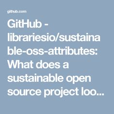 GitHub - librariesio/sustainable-oss-attributes: What does a sustainable open source project look like?