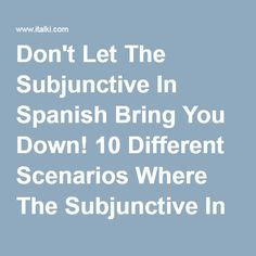 Don't Let The Subjunctive In Spanish Bring You Down! 10 Different Scenarios Where The Subjunctive In Spanish Is Required - spanish learning article - italki