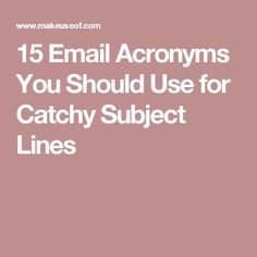 15 Email Acronyms You Should Use for Catchy Subject Lines