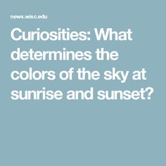Curiosities: What determines the colors of the sky at sunrise and sunset?