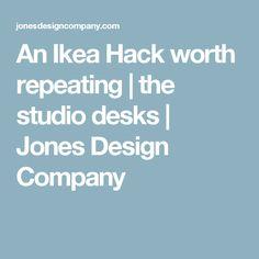An Ikea Hack worth repeating | the studio desks | Jones Design Company