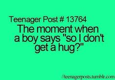 """The moment when a boy says """"so I don't get a hug"""""""