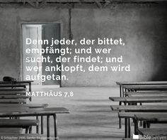 Nachzulesen auf BibleServer | Matthäus 7,8                                                                                                                                                                                 Mehr