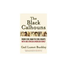 Black Calhouns : From Civil War to Civil Rights With One African American Family (Hardcover) (Gail Lumet