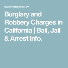 Burglary and Robbery Charges in California | Bail, Jail & Arrest Info.