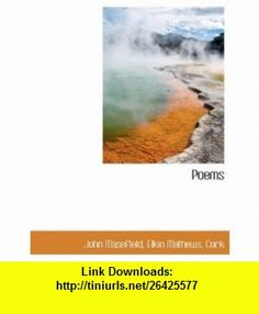 Poems (9781140529279) John Masefield, Cork Elkin Mathews , ISBN-10: 1140529277  , ISBN-13: 978-1140529279 ,  , tutorials , pdf , ebook , torrent , downloads , rapidshare , filesonic , hotfile , megaupload , fileserve