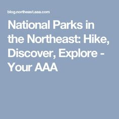 National Parks in the Northeast: Hike, Discover, Explore - Your AAA