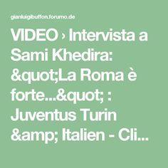 "VIDEO › Intervista a Sami Khedira: ""La Roma è forte..."" : Juventus Turin & Italien - Clips#p78810"