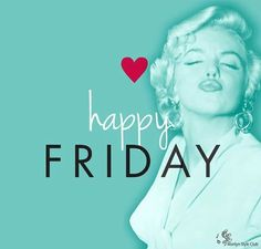 Happy Friday Everyone Have A Fabulous Friday!!!