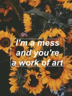 a mess doesn't deserve to be seen by a Picasso original. Pomes, Journaling, Art Hoe, Pretty Words, Quote Aesthetic, Mellow Yellow, Some Words, My Sunshine, My Favorite Color