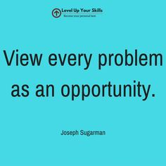 View every problem as an opportunity. #Inspiration https://levelupyourskills.com/quotes/inspirational-quotes/nggallery/page/2/
