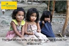 The test of morality of a society is what it does for its children..