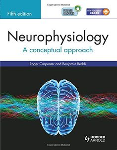 Neurophysiology: A Conceptual Approach, Fifth Edition/ Roger Carpenter, Benjamin Reddi- Main Library 612.8 CAR