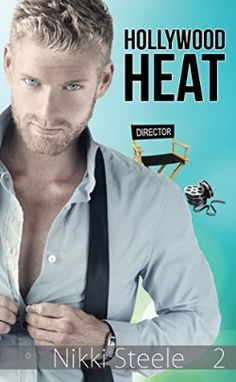 Hollywood Heat: A Sexy Billionaire Romance (The Director's Assistant Book 2) Nikki Steele