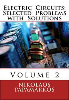Electric Circuits: Selected Problems with Solutions: Volume 2: Nikolaos Papamarkos: 9781519106773: Amazon.com: Books