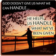 God doesn't give us what we can handle. God helps us handle what we are given. Christian Life, Christian Quotes, Christian Living, Images Bible, Thank You God, God Loves Me, Christian Inspiration, God Is Good, Bible Scriptures
