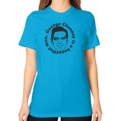George Clooney Is A Beautiful Man Unisex T-Shirt (on woman)