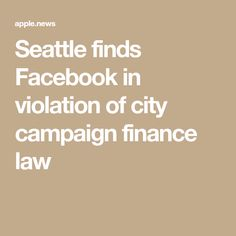 Seattle finds Facebook in violation of city campaign finance law